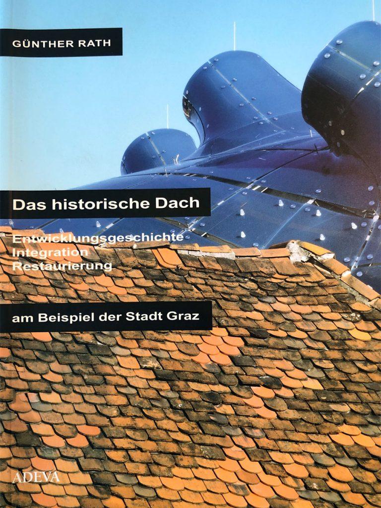Mag. Dr. Günther Rath Das historische Dach - Entwicklugnsgeschichte der Restaurierung am Beispiel der Stadt Grau.